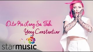 YENG CONSTANTINO - Dito Ka Lang Sa Tabi (Official Lyric Video)