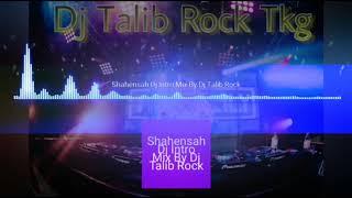 Shahenshah Dj Intro Mix By Dj Talib Rock
