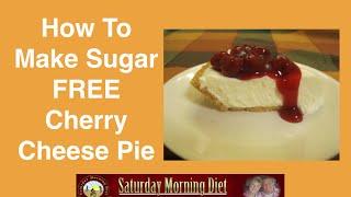 How To Make Sugar Free Cherry Cheese Pie