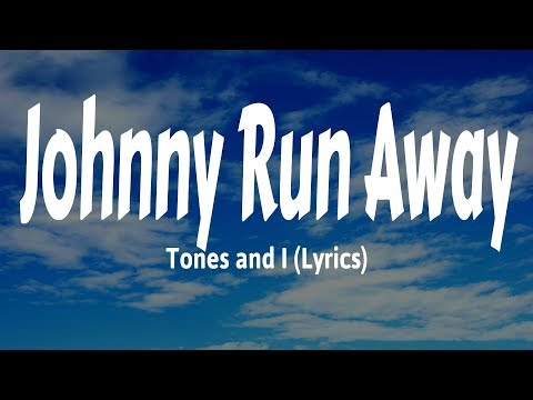 Tones and I - Johnny Run Away (Lyrics)