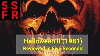 Halloween II (1981): Five Second Film Review!