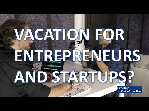 Startup Out Of The Box - Episode 11 - Vacation Mode