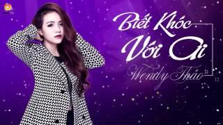 Biết Khóc Với Ai Wendy Thảo Audio Officail