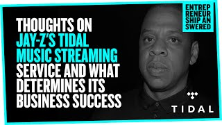 Thoughts on Jay-Z's Tidal Music Streaming Service and What Determines Its Business Success