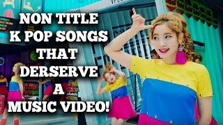 Non Title K Pop Songs That Deserved Music Videos