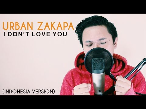 Urban Zakapa - I Don't Love You (Indonesian Version)