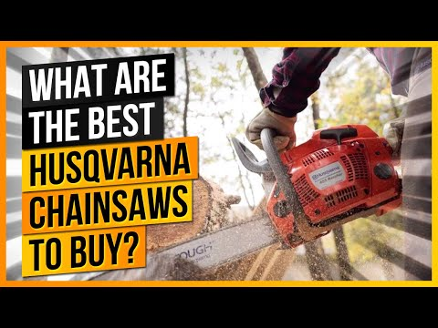 What Are The Best Husqvarna Chainsaws To Buy?