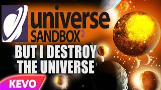 Universe Sandbox but I destroy the universe