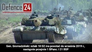 Gen. Gromadziński: sztab 18 DZ ma powstać do września 2019 r., następnie przejmie 1 BPanc. i 21 BSP