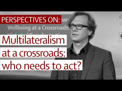 Perspectives on: Multilateralism at a crossroads: who needs to act?
