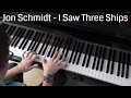 Jon Schmidt - I Saw Three Ships