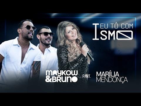 Maykow & Bruno part Marília Mendonça - Eu Tô Com Ismo Vídeo