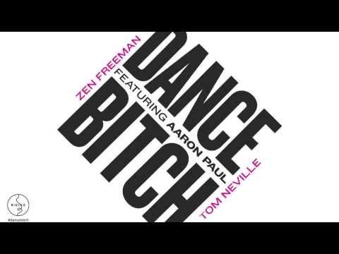 Tom Neville & Zen Freeman featuring Aaron Paul  Dance Bitch