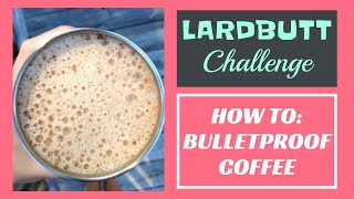 COFFEE // how to make bulletproof coffee! (30 day weight loss challenge) #lardbuttchallenge