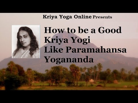 How to Be a Kriya Yogi like Paramahansa Yogananda