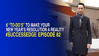 "Success Edge - Episode 82: 6 ""to-do's"" To Make Your New Year's Resolution a Reality"
