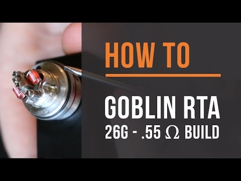 How To: Goblin RTA 26g - .55 Ω Build!
