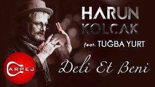 Harun Kolçak - Deli Et Beni (feat. Tuğba Yurt) (Official Audio)