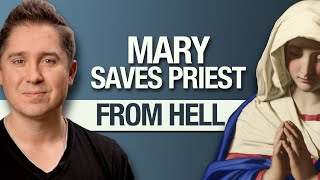 Blessed Virgin Mary Saves Catholic Priest From Hell