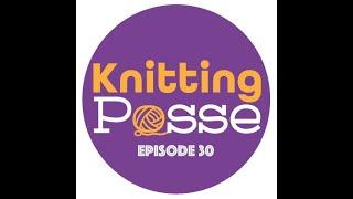 Knitting Posse Episode 30