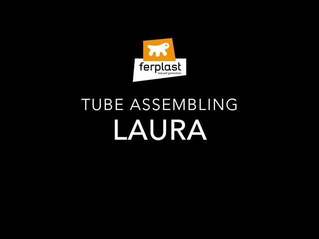 Ferplast - LAURA: Tubes assembling
