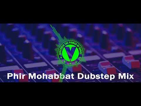 Phir Mohabbat Dubstep Mix