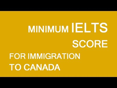 Minimum IELTS score for immigration to Canada? LP Group