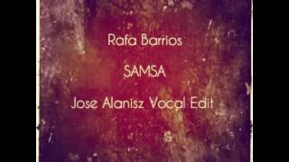 Rafa Barrios - SAMSA (Jose Alanisz Vocal Edit)