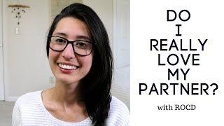 DO I REALLY LOVE MY PARTNER? (I feel like I'm lying)- rOCD