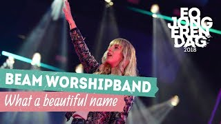 BEAM WORSHIP BAND - WHAT A BEAUTIFUL NAME [LIVE at EOJD 2018]