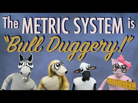 The Metric System is Bull Duggery!
