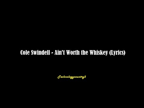 Cole Swindell - Ain't Worth the Whiskey (Lyrics)