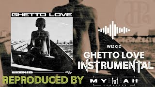 🔥🔥Wizkid – GHETTO LOVE INSTRUMENTAL REPRODUCED BY MYKAH.mp3