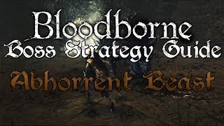 Bloodborne Boss Strategy Guide - Abhorrent Beast