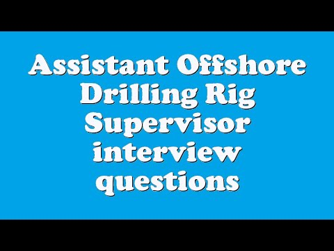 Assistant Offshore Drilling Rig Supervisor interview questions
