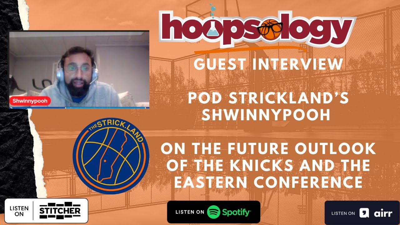 Pod Strickland's ShwinnyPooh on the future outlook of the Knicks, Hoopsology Interview