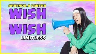 Aprenda A Cantar Limitless - Wish Wish  Letra Simplificada