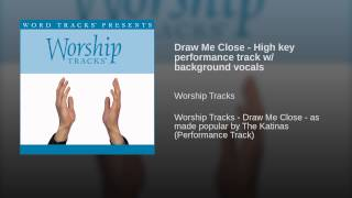 Draw Me Close - High key performance track w/ background vocals