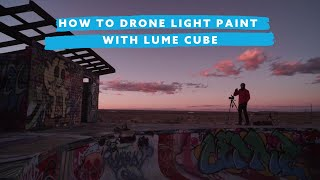 How To Drone Light Paint with Lume Cubes