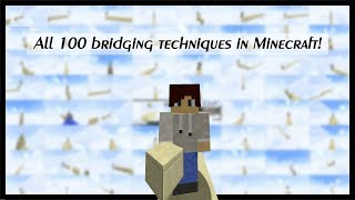 All 100 bridging techniques in Minecraft!