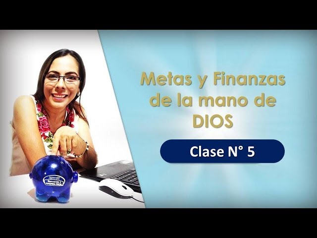 METAS Y FINANZAS DE LA MANO DE DIOS - CLASE N° 5