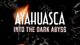 AYAHUASCA: Into The Dark Abyss | Documentary