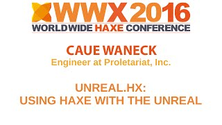 """""""Unreal.hx: Using Haxe with the Unreal Engine 4"""" by Cauê Waneck"""