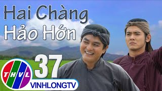 Cổ tích Việt Nam: Hai chàng Hảo Hớn - Tập 37 FULL