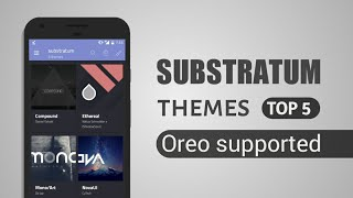 Top 5 Best Oreo Supported Substratum Themes