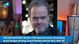 Broadway Actor/Singer BILL NOLTE on THE JIM MASTERS SHOW LIVE!