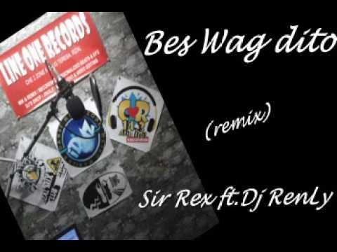Bes Wag Dito remix   Sir Rex ft Dj RenLy