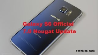 Samsung Galaxy S6/S6 Edge Official 7.0 Nougat Update And Full Features Review