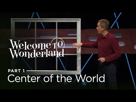 Welcome To Wonderland, Part 1: Center of the World // Andy Stanley