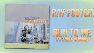 Ray Foster - Run To Me (Extended Version)